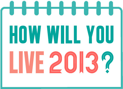 Your Say: How Will You Live 2013?