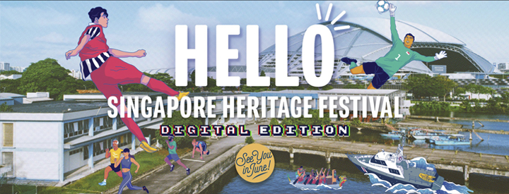 Attend the first Singapore Heritage Fest digital edition from home presented by NHB.